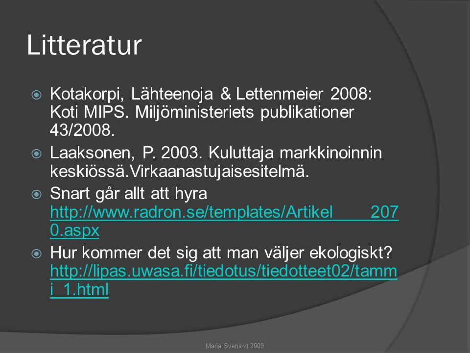 Litteratur  Kotakorpi, Lähteenoja & Lettenmeier 2008: Koti MIPS. Miljöministeriets publikationer 43/2008.  Laaksonen, P. 2003. Kuluttaja markkinoinn