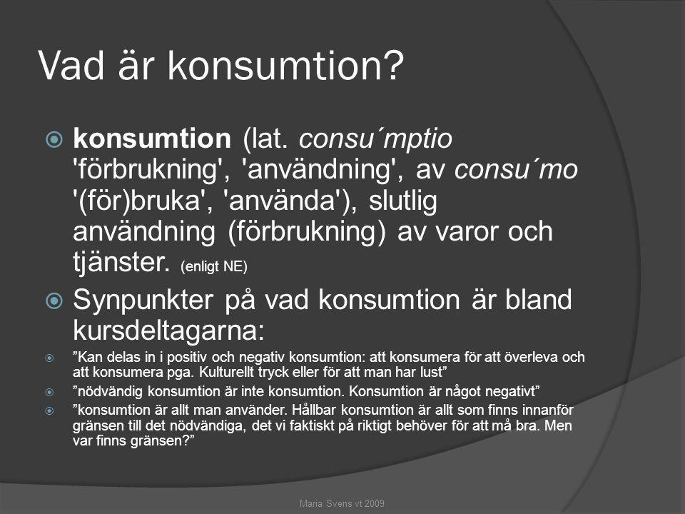 Hemmets konsumtion  Består av följande sektorer: boende, trafik, resor, fritidssysselsättningar, livsmedel, förpackningar och avfall, hushållsapparater  den konsumtion och de effekter man i hemmet faktiskt kan påverka Maria Svens vt 2009