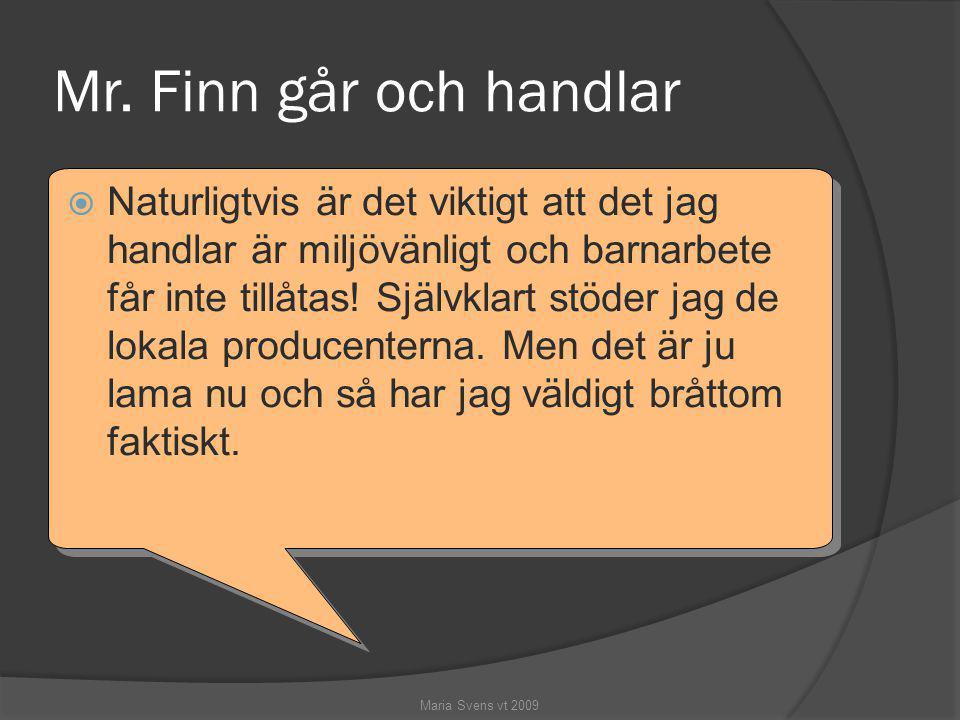 Mr. Finn går och handlar Maria Svens vt 2009  Naturligtvis är det viktigt att det jag handlar är miljövänligt och barnarbete får inte tillåtas! Själv