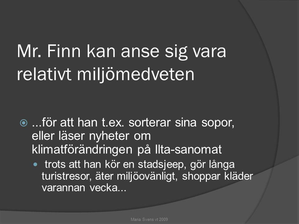 Mr. Finn kan anse sig vara relativt miljömedveten ...för att han t.ex. sorterar sina sopor, eller läser nyheter om klimatförändringen på Ilta-sanomat
