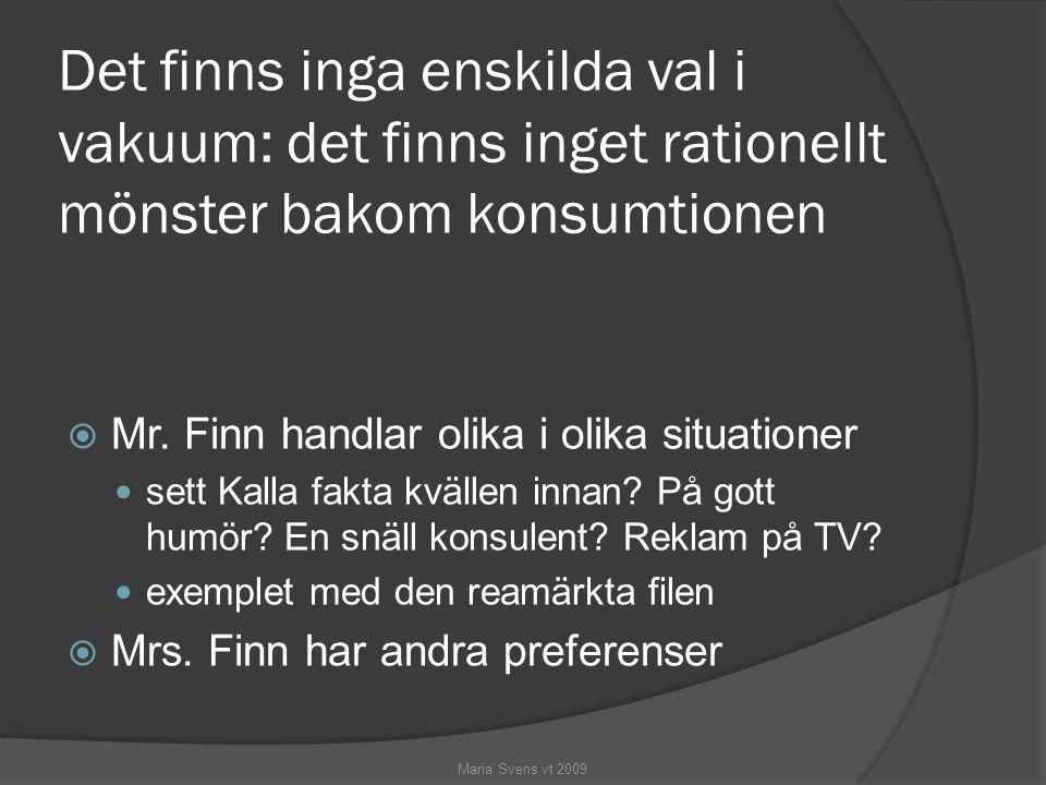 Det finns inga enskilda val i vakuum: det finns inget rationellt mönster bakom konsumtionen  Mr. Finn handlar olika i olika situationer sett Kalla fa