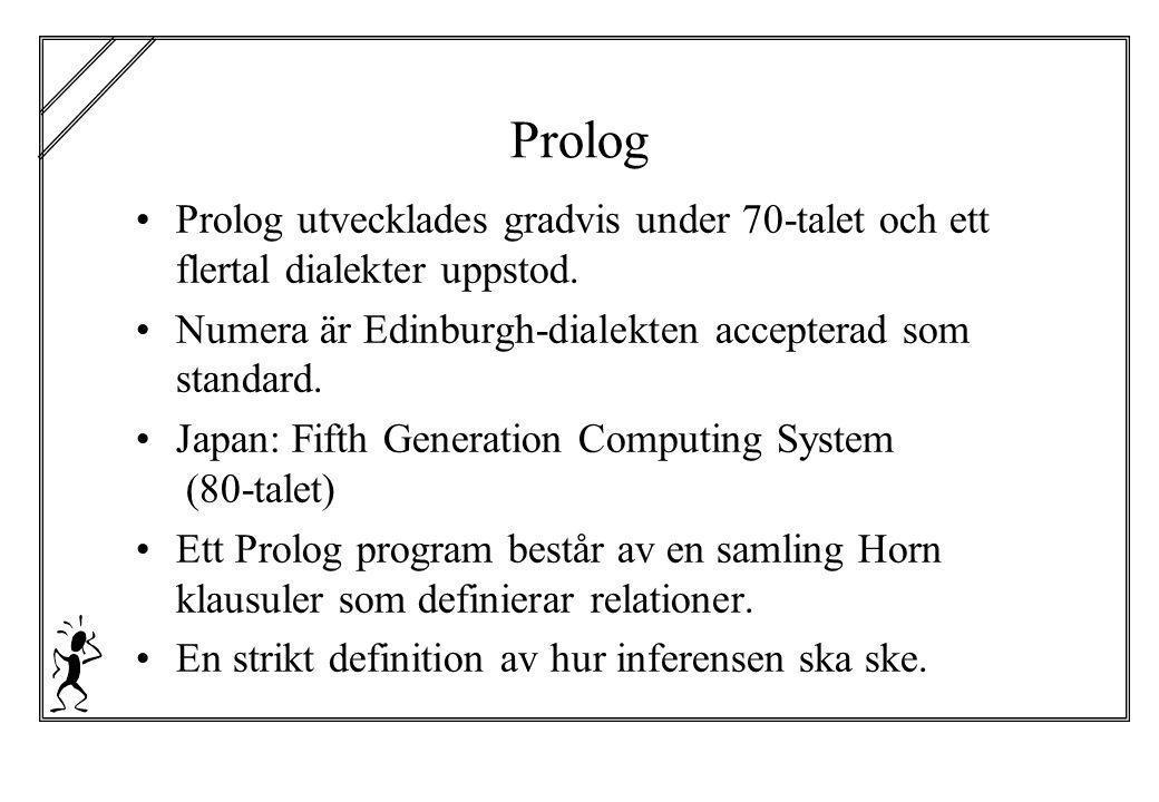 Prolog Prolog utvecklades gradvis under 70-talet och ett flertal dialekter uppstod. Numera är Edinburgh-dialekten accepterad som standard. Japan: Fift