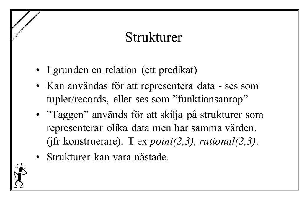 """Strukturer I grunden en relation (ett predikat) Kan användas för att representera data - ses som tupler/records, eller ses som """"funktionsanrop"""" """"Tagge"""