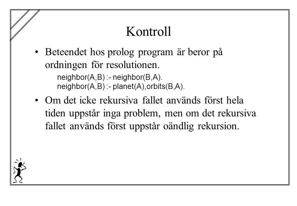 Kontroll, forts.Resolution botten-upp (forward chaining) eller top-down (backward chaining).