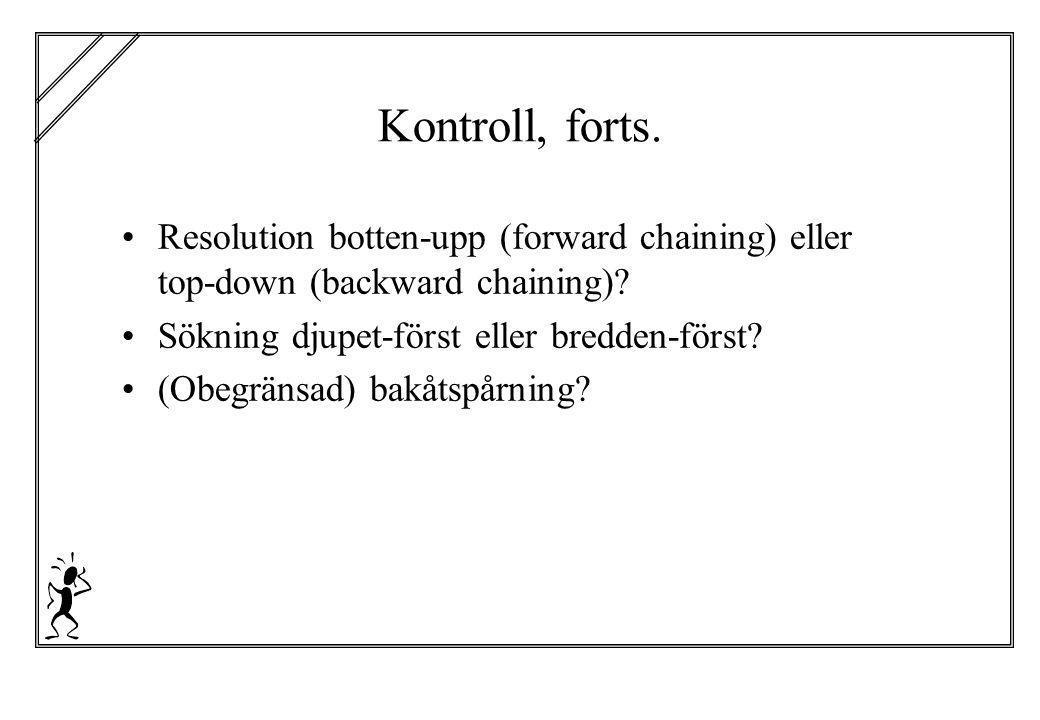 Kontroll i Prolog Backward chaining Högerledet testas från vänster till höger i klausulerna, och om det finns flera klausuler för en relation testas de i ordning från första till sista.