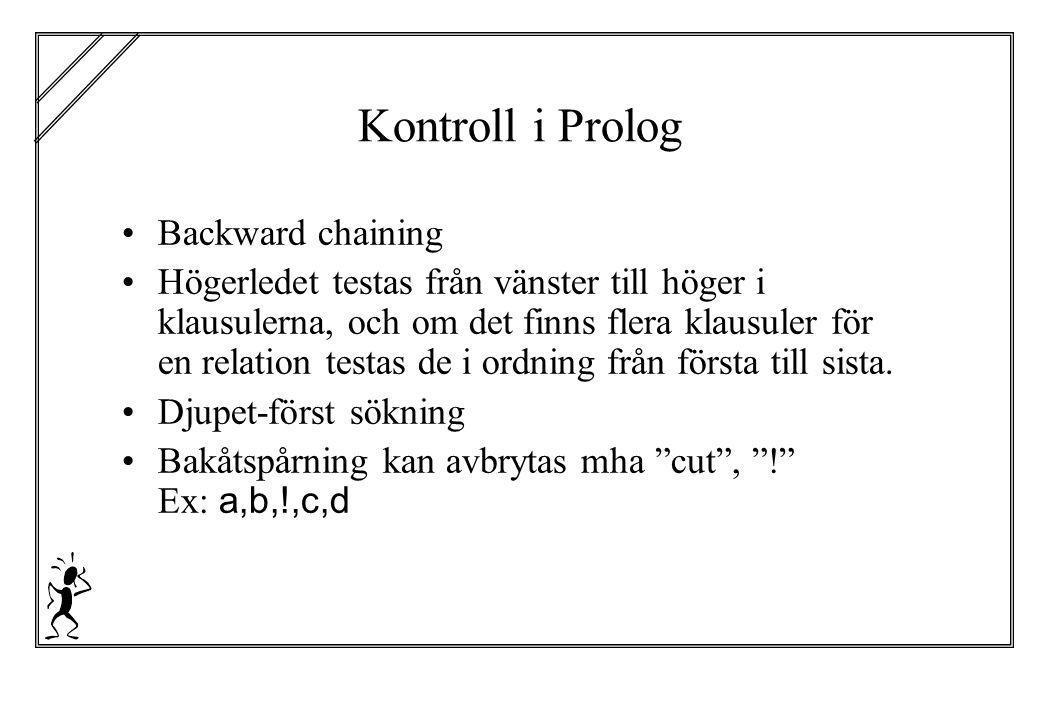 Kontroll i Prolog Backward chaining Högerledet testas från vänster till höger i klausulerna, och om det finns flera klausuler för en relation testas d