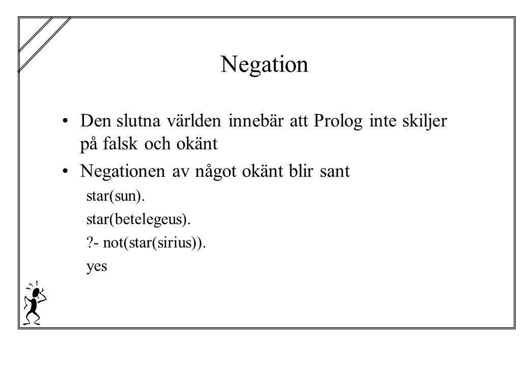 Negation Den slutna världen innebär att Prolog inte skiljer på falsk och okänt Negationen av något okänt blir sant star(sun). star(betelegeus). ?- not