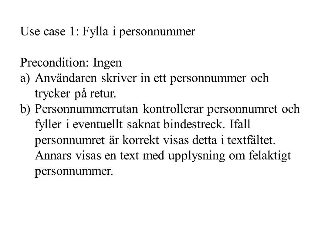 Use case 1: Fylla i personnummer Precondition: Ingen a) Användaren skriver in ett personnummer och trycker på retur.
