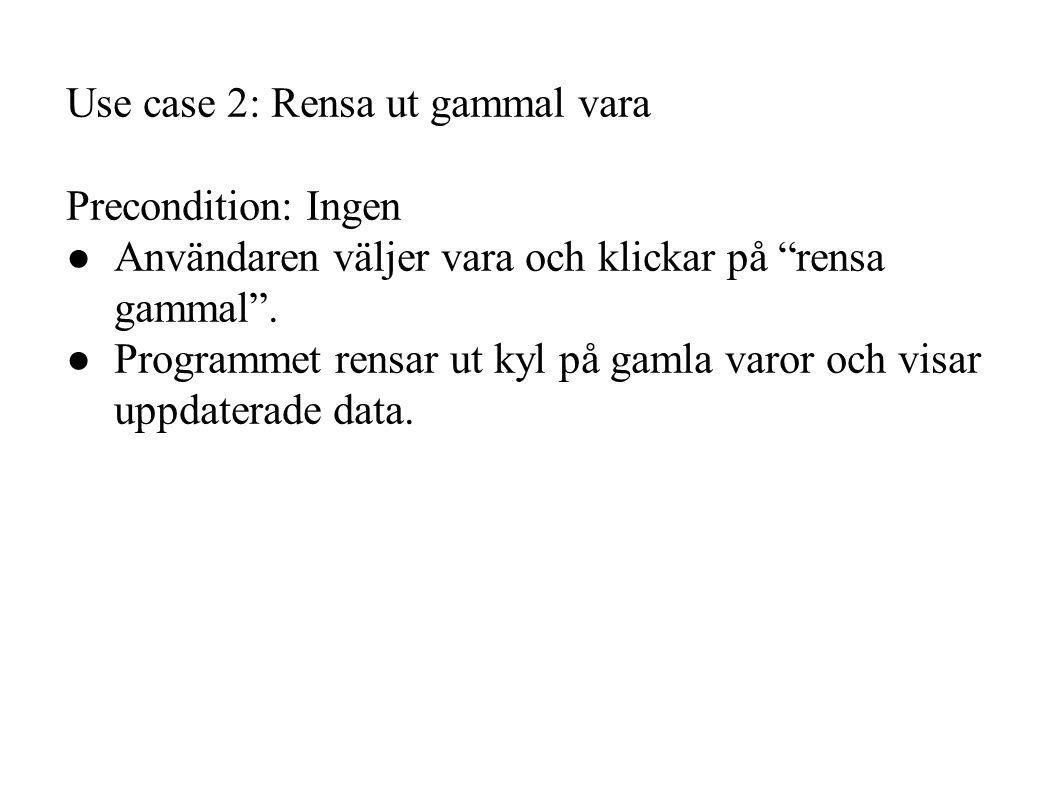 Use case 2: Rensa ut gammal vara Precondition: Ingen ● Användaren väljer vara och klickar på rensa gammal .