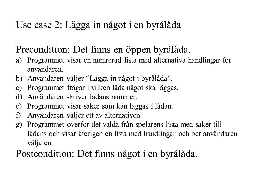 Use case 2: Lägga in något i en byrålåda Precondition: Det finns en öppen byrålåda.