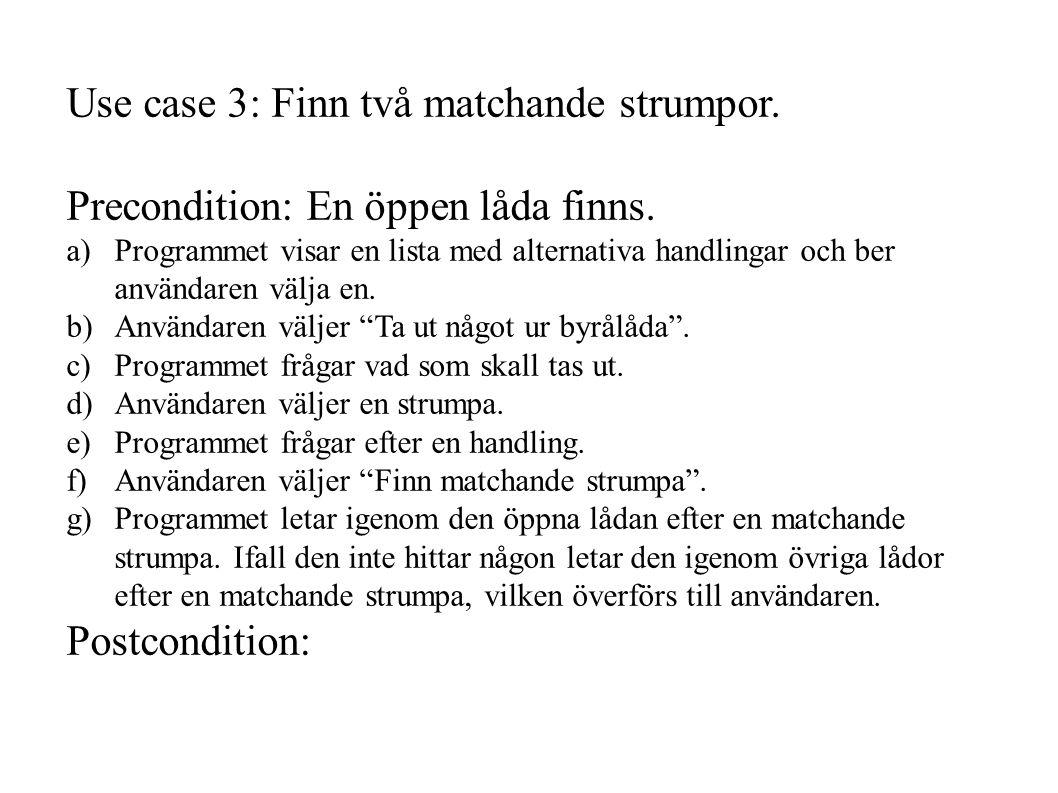 Use case 3: Finn två matchande strumpor.Precondition: En öppen låda finns.