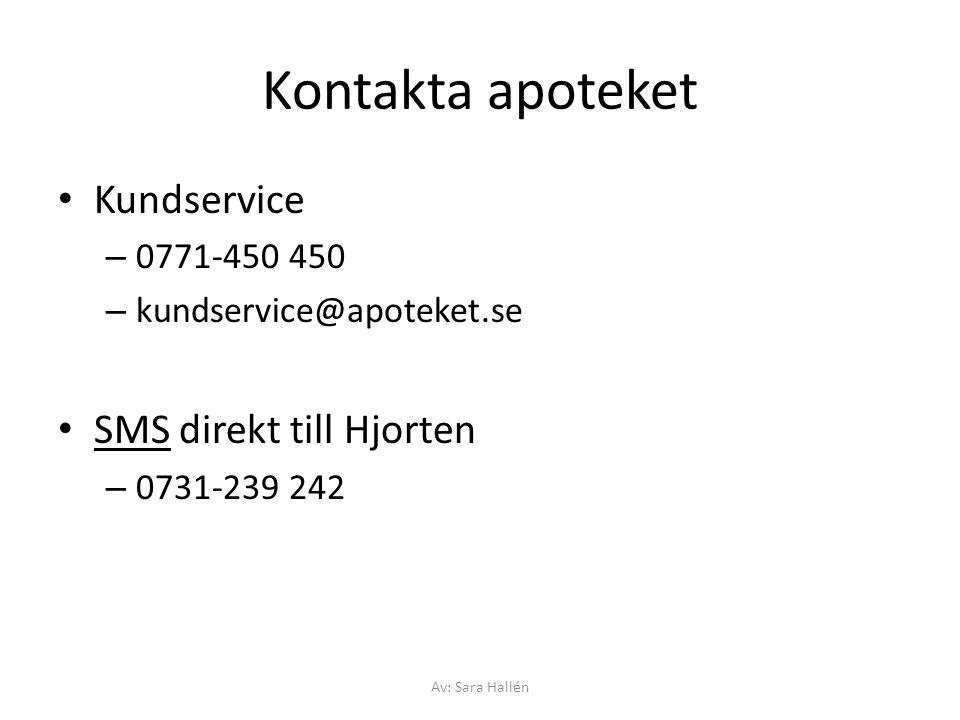 Kontakta apoteket Kundservice – 0771-450 450 – kundservice@apoteket.se SMS direkt till Hjorten – 0731-239 242 Av: Sara Hallén