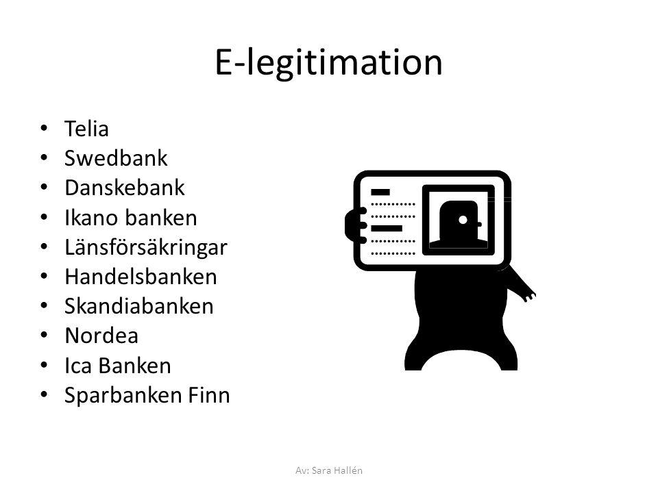 E-legitimation Telia Swedbank Danskebank Ikano banken Länsförsäkringar Handelsbanken Skandiabanken Nordea Ica Banken Sparbanken Finn Av: Sara Hallén