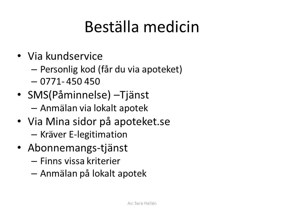 Beställa medicin Via kundservice – Personlig kod (får du via apoteket) – 0771- 450 450 SMS(Påminnelse) –Tjänst – Anmälan via lokalt apotek Via Mina si