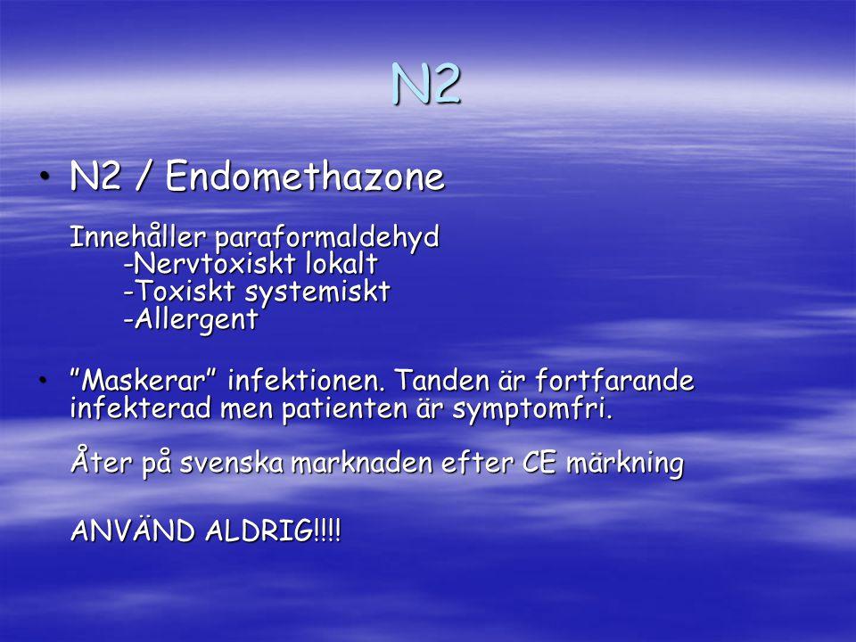 N2 N2 / Endomethazone Innehåller paraformaldehyd -Nervtoxiskt lokalt -Toxiskt systemiskt -AllergentN2 / Endomethazone Innehåller paraformaldehyd -Nerv