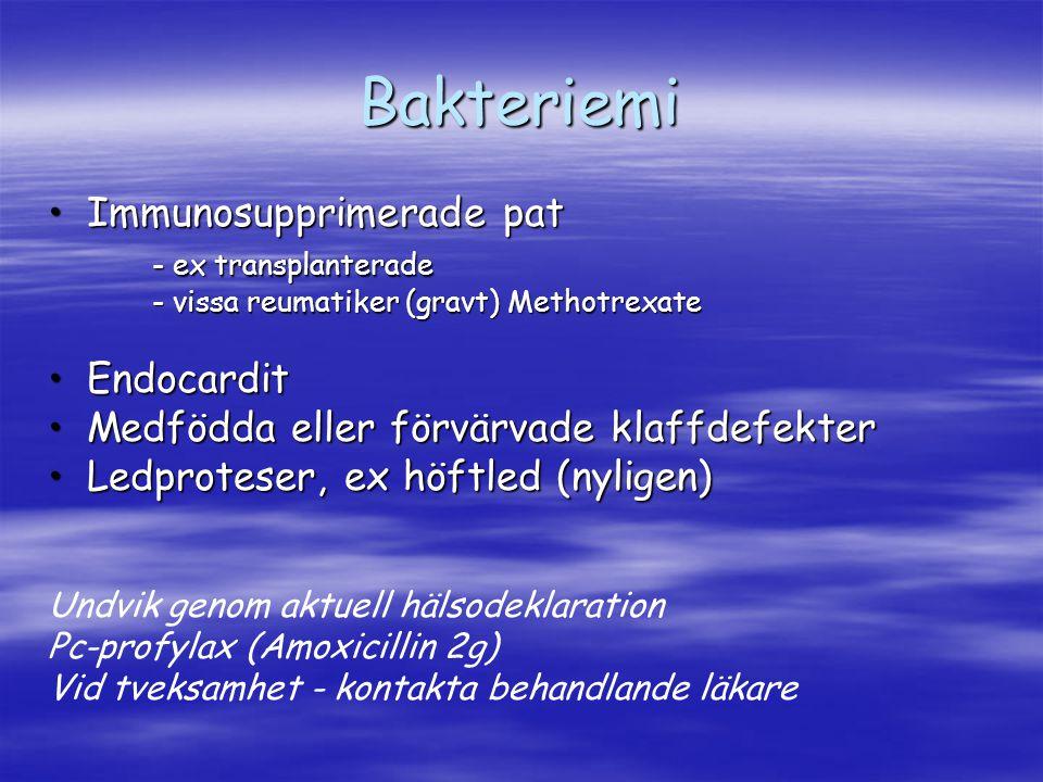 Bakteriemi Immunosupprimerade patImmunosupprimerade pat - ex transplanterade - vissa reumatiker (gravt) Methotrexate EndocarditEndocardit Medfödda ell