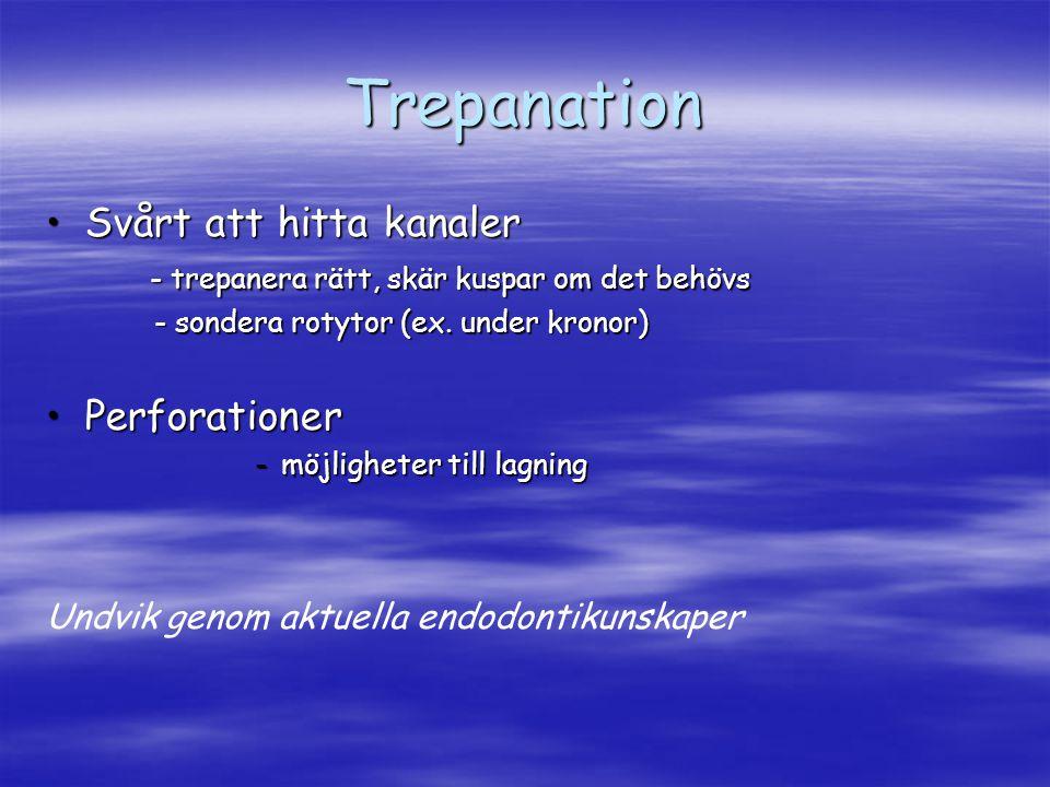 Trepanation Svårt att hitta kanalerSvårt att hitta kanaler - trepanera rätt, skär kuspar om det behövs - sondera rotytor (ex. under kronor) - sondera