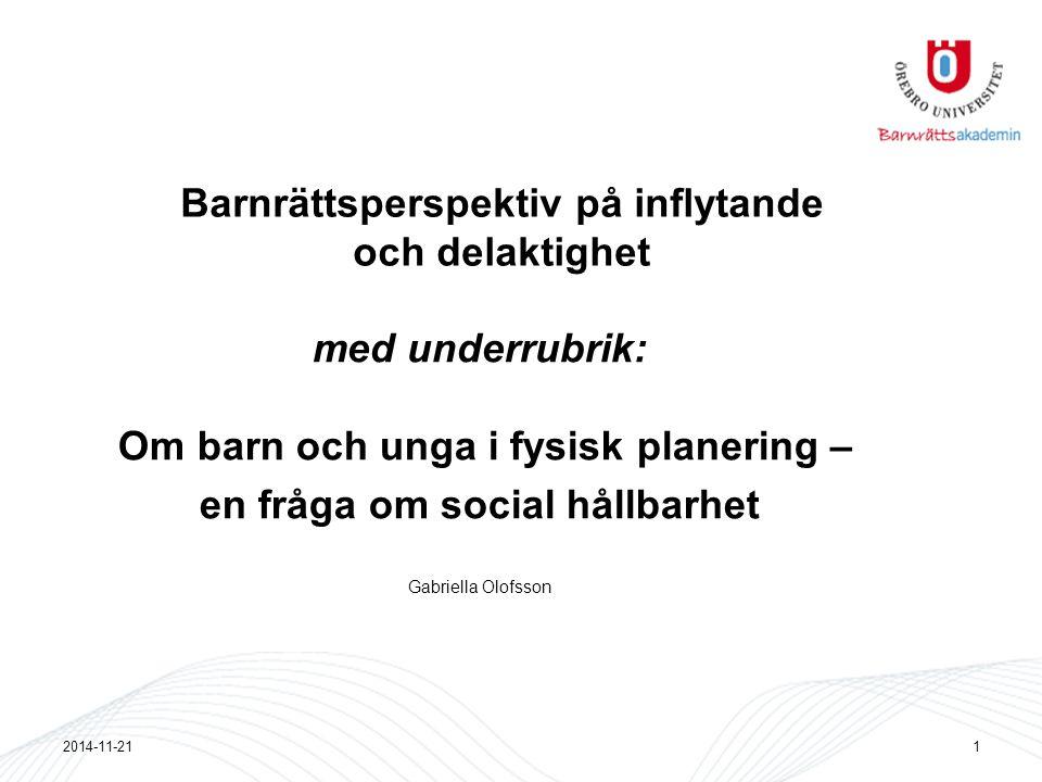 Barnrättsperspektiv på inflytande och delaktighet med underrubrik: Om barn och unga i fysisk planering – en fråga om social hållbarhet Gabriella Olofs