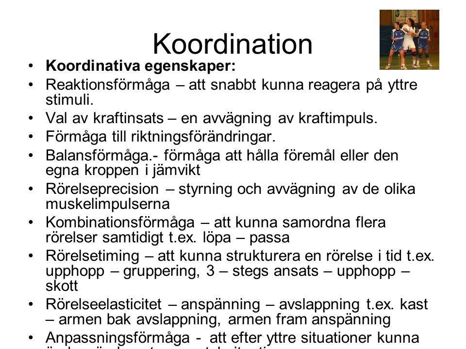 Koordination Koordinativa egenskaper: Reaktionsförmåga – att snabbt kunna reagera på yttre stimuli.