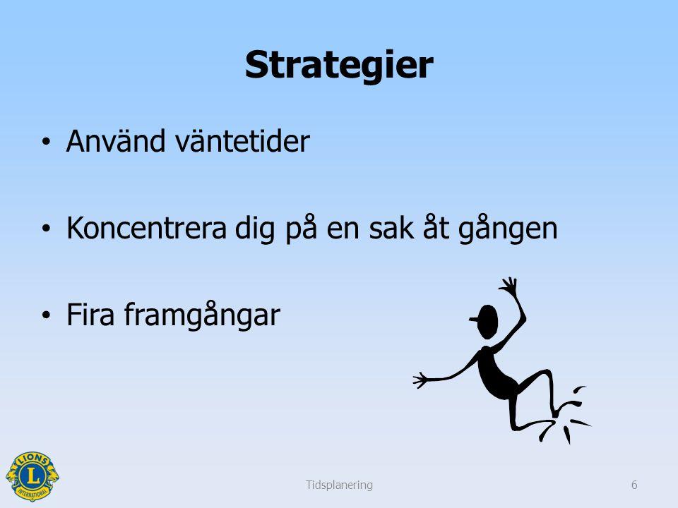 Strategier Använd väntetider Koncentrera dig på en sak åt gången Fira framgångar Tidsplanering6