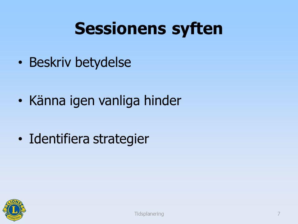 Sessionens syften Beskriv betydelse Känna igen vanliga hinder Identifiera strategier Tidsplanering7