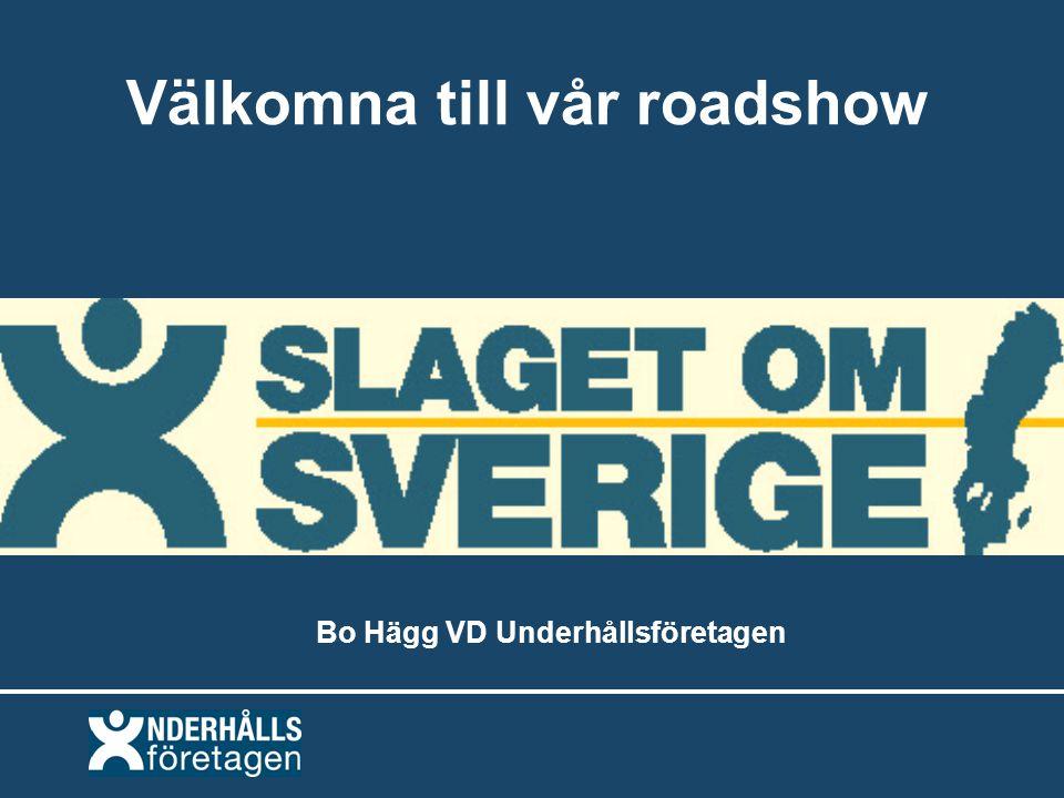 Välkomna till vår roadshow Bo Hägg VD Underhållsföretagen