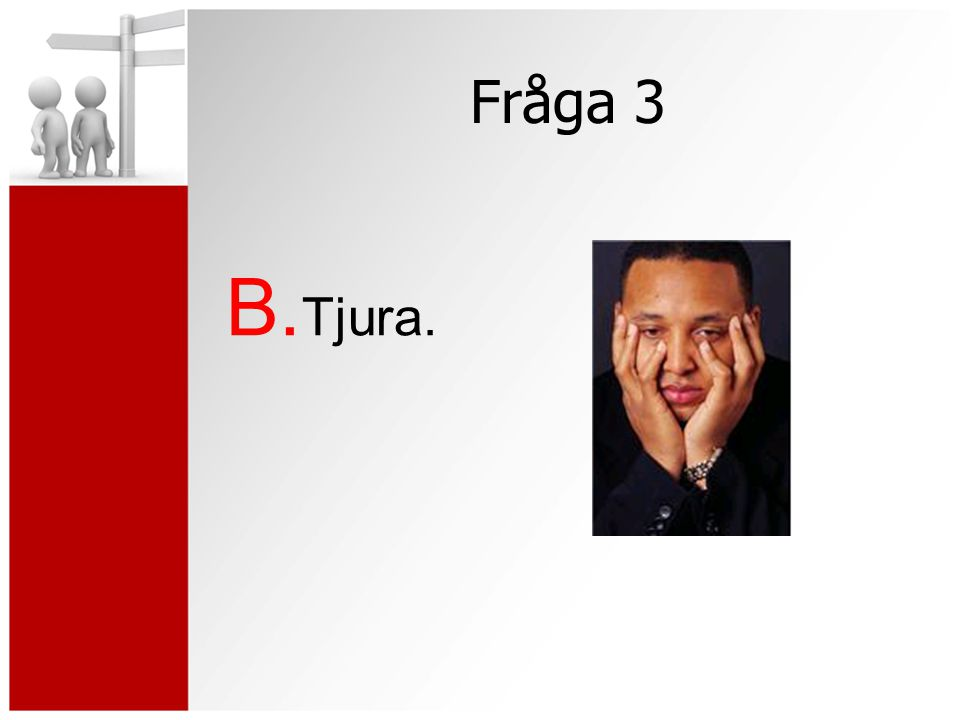 Fråga 3 B. Tjura.