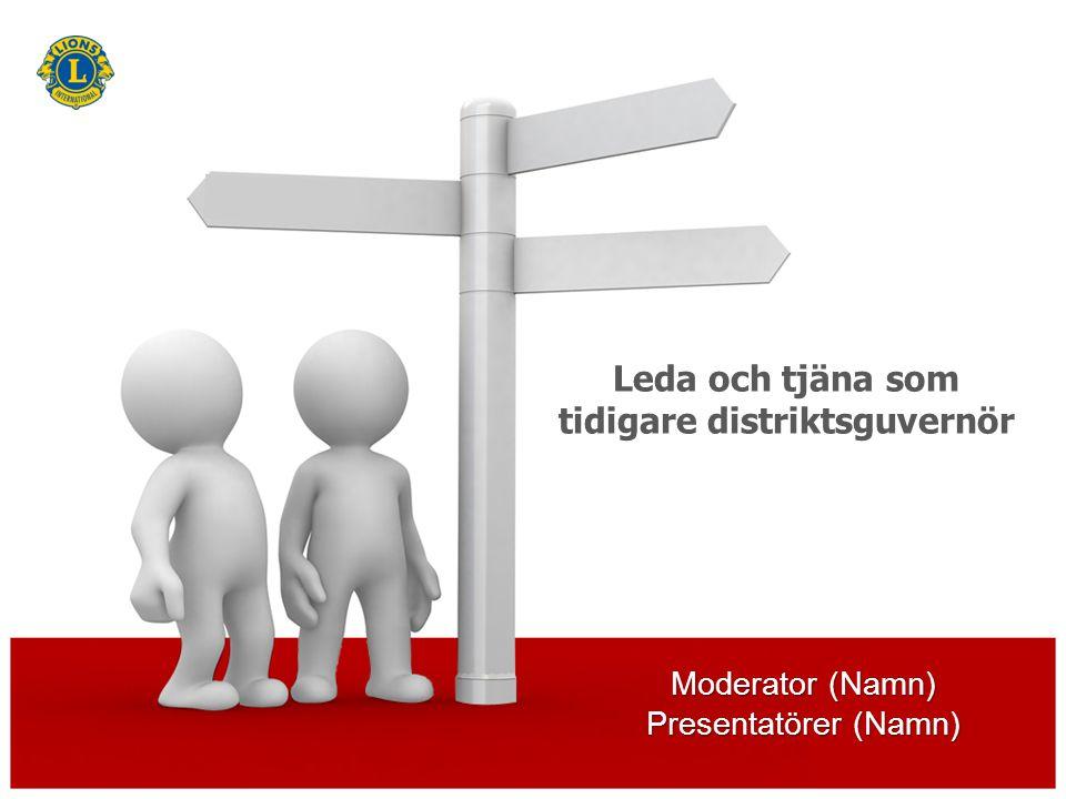 Moderator (Namn) Presentatörer (Namn) Leda och tjäna som tidigare distriktsguvernör