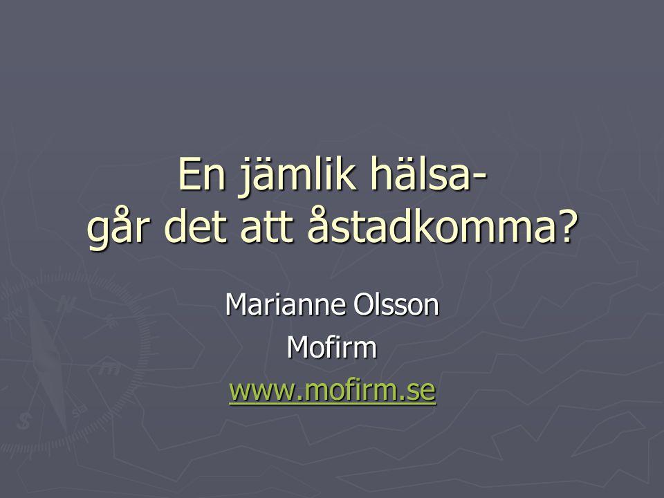 En jämlik hälsa- går det att åstadkomma? Marianne Olsson Mofirm www.mofirm.se
