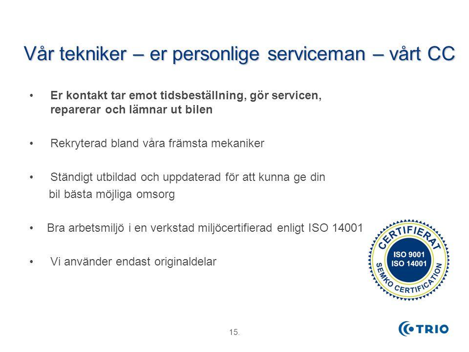 15. 2014-11-21 Vår tekniker – er personlige serviceman – vårt CC Er kontakt tar emot tidsbeställning, gör servicen, reparerar och lämnar ut bilen Rekr