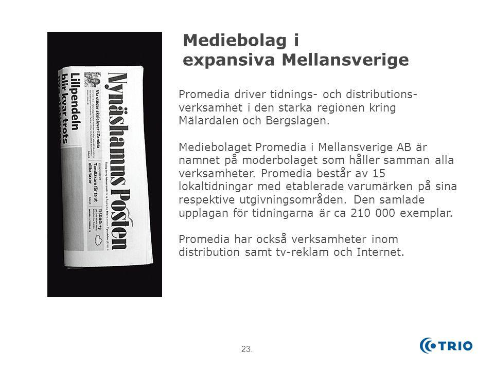 23. Mediebolag i expansiva Mellansverige Promedia driver tidnings- och distributions- verksamhet i den starka regionen kring Mälardalen och Bergslagen