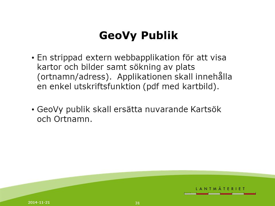 2014-11-21 32 GeoVy Metadata (Nytt Geolex) Ny extern/intern webbapplikation för att söka och visa i aggregerade metadata (ex.