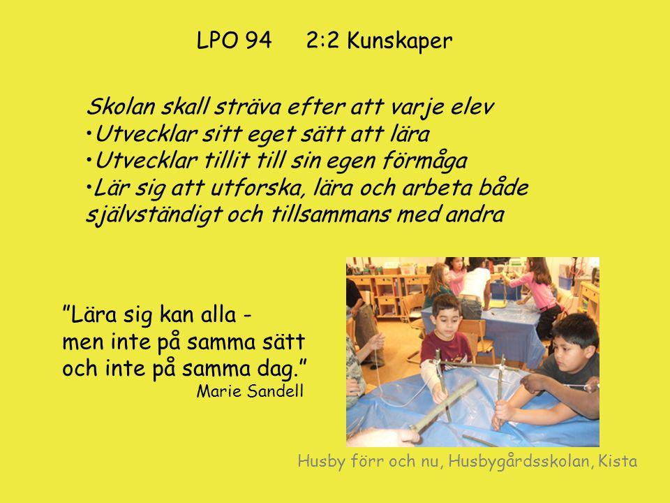 LPO 94 2:2 Kunskaper Skolan skall sträva efter att varje elev Utvecklar sitt eget sätt att lära Utvecklar tillit till sin egen förmåga Lär sig att utf