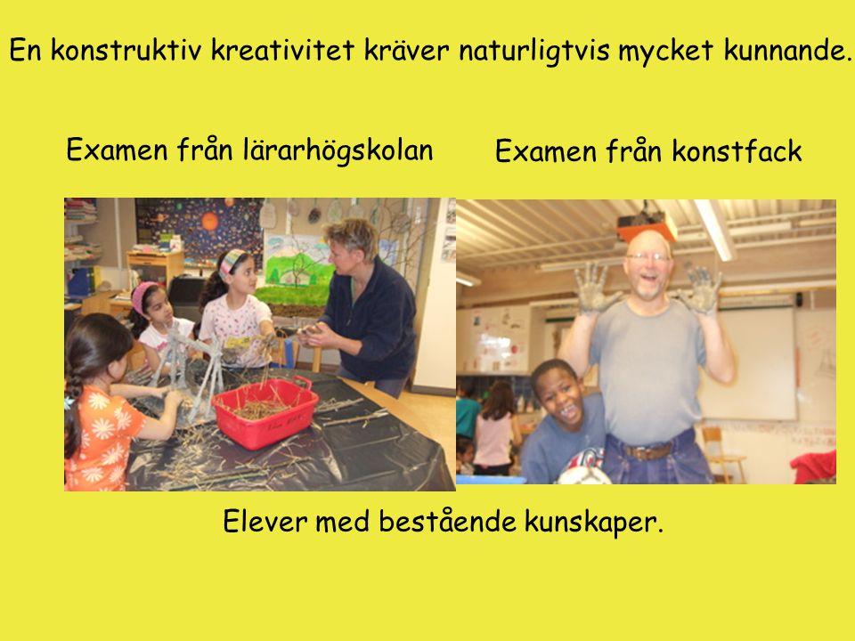 En konstruktiv kreativitet kräver naturligtvis mycket kunnande. Examen från lärarhögskolan Examen från konstfack Elever med bestående kunskaper.