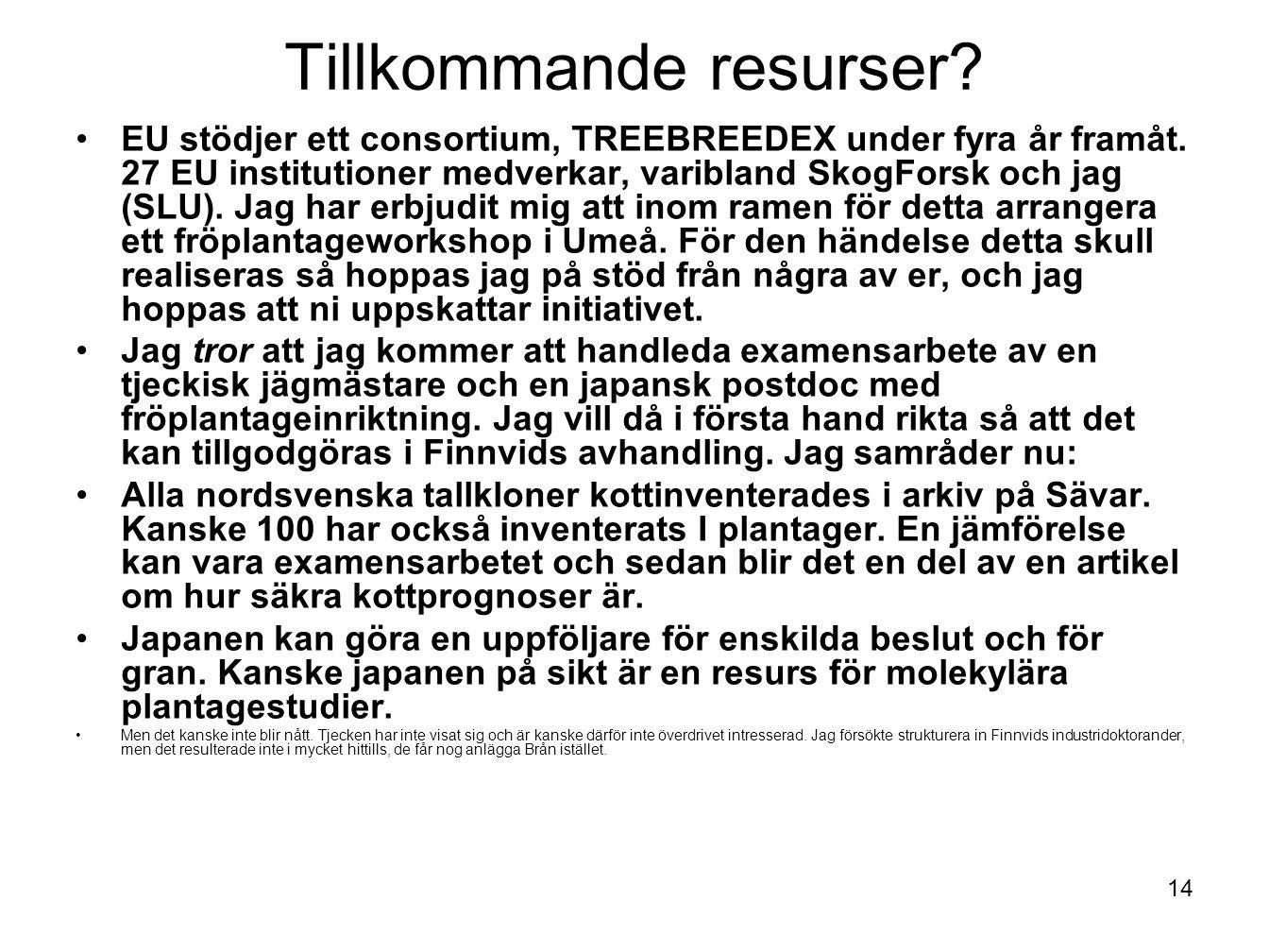14 Tillkommande resurser? EU stödjer ett consortium, TREEBREEDEX under fyra år framåt. 27 EU institutioner medverkar, varibland SkogForsk och jag (SLU