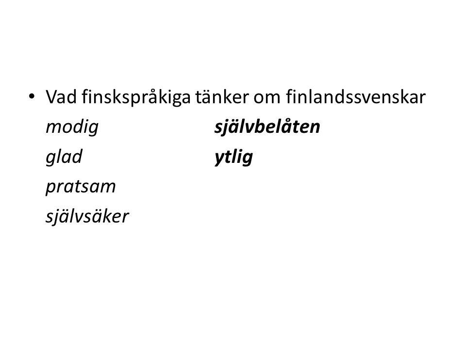 Vad finskspråkiga tänker om finlandssvenskar modigsjälvbelåten gladytlig pratsam självsäker