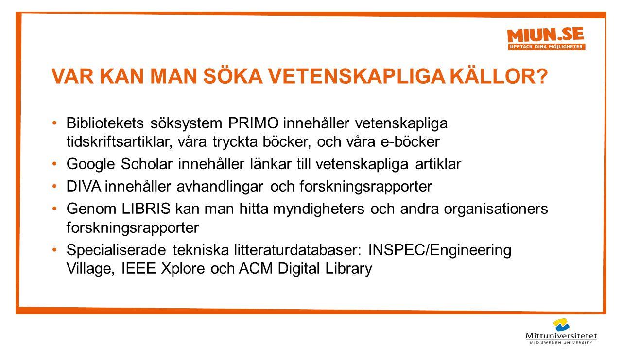 VAR KAN MAN SÖKA VETENSKAPLIGA KÄLLOR? Bibliotekets söksystem PRIMO innehåller vetenskapliga tidskriftsartiklar, våra tryckta böcker, och våra e-böcke