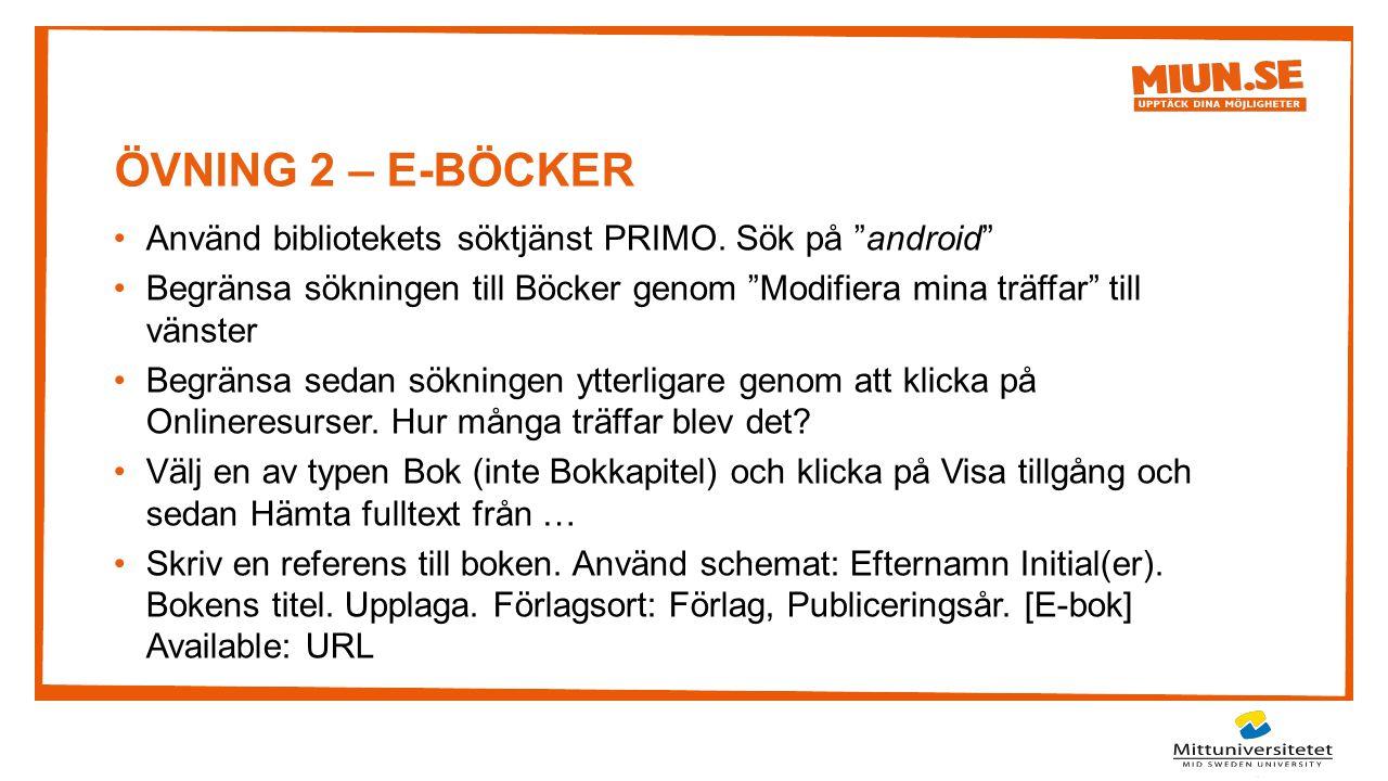 """ÖVNING 2 – E-BÖCKER Använd bibliotekets söktjänst PRIMO. Sök på """"android"""" Begränsa sökningen till Böcker genom """"Modifiera mina träffar"""" till vänster B"""