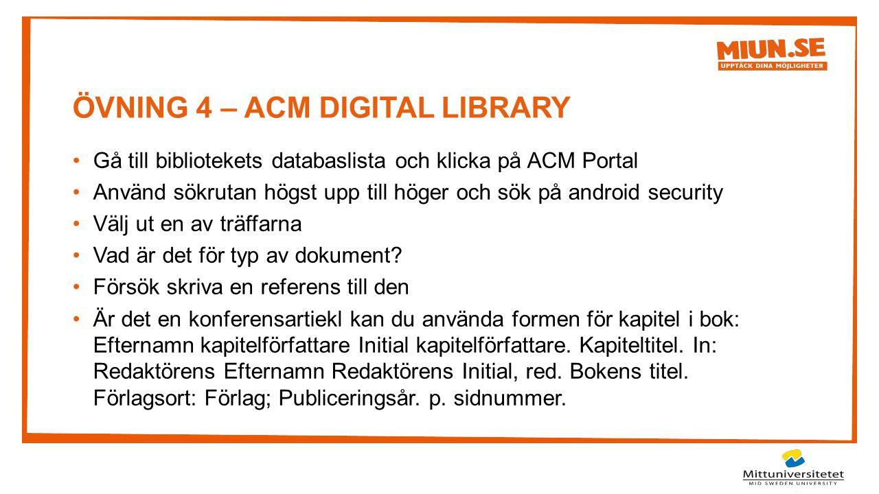 ÖVNING 4 – ACM DIGITAL LIBRARY Gå till bibliotekets databaslista och klicka på ACM Portal Använd sökrutan högst upp till höger och sök på android secu