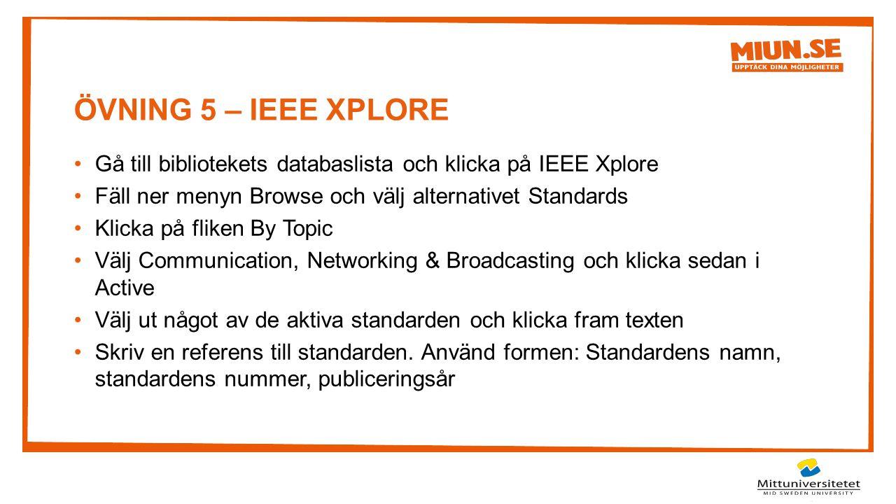 ÖVNING 5 – IEEE XPLORE Gå till bibliotekets databaslista och klicka på IEEE Xplore Fäll ner menyn Browse och välj alternativet Standards Klicka på fli