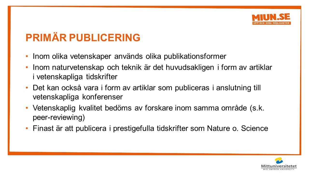 PRIMÄR PUBLICERING Inom olika vetenskaper används olika publikationsformer Inom naturvetenskap och teknik är det huvudsakligen i form av artiklar i ve