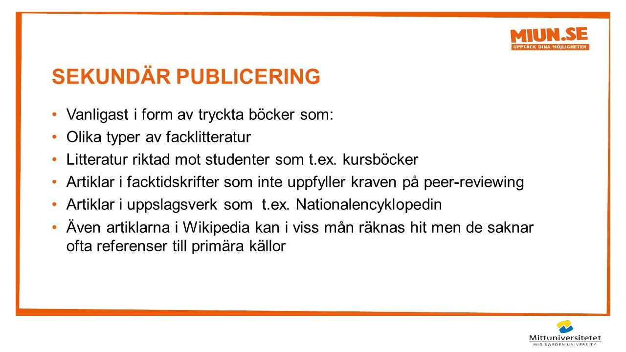 SEKUNDÄR PUBLICERING Vanligast i form av tryckta böcker som: Olika typer av facklitteratur Litteratur riktad mot studenter som t.ex. kursböcker Artikl
