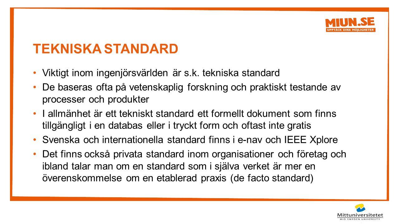 TEKNISKA STANDARD Viktigt inom ingenjörsvärlden är s.k. tekniska standard De baseras ofta på vetenskaplig forskning och praktiskt testande av processe