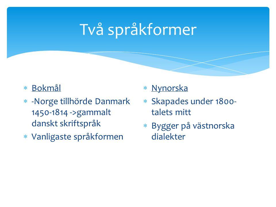  Kommuner, skoldistrikt väljer språk  Alla elever lär sig dock båda formerna upp till viss ålder (sedan välja själv)  Ca 15% grundskoleelever har nynorskan som undervisningsspråk (?)