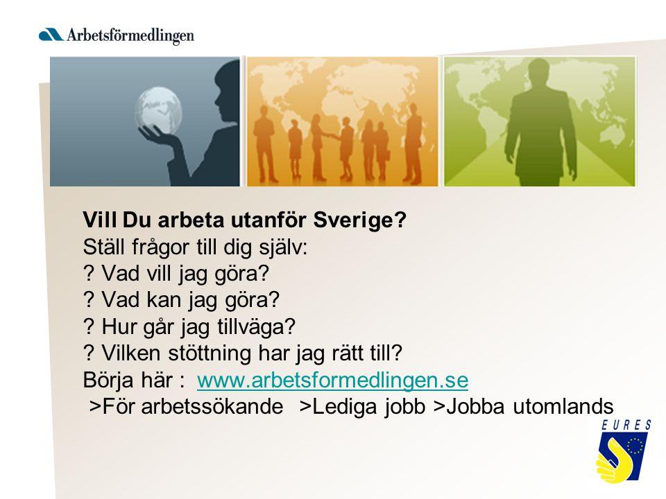 Vill Du arbeta utanför Sverige? Ställ frågor till dig själv: ? Vad vill jag göra? ? Vad kan jag göra? ? Hur går jag tillväga? ? Vilken stöttning har j
