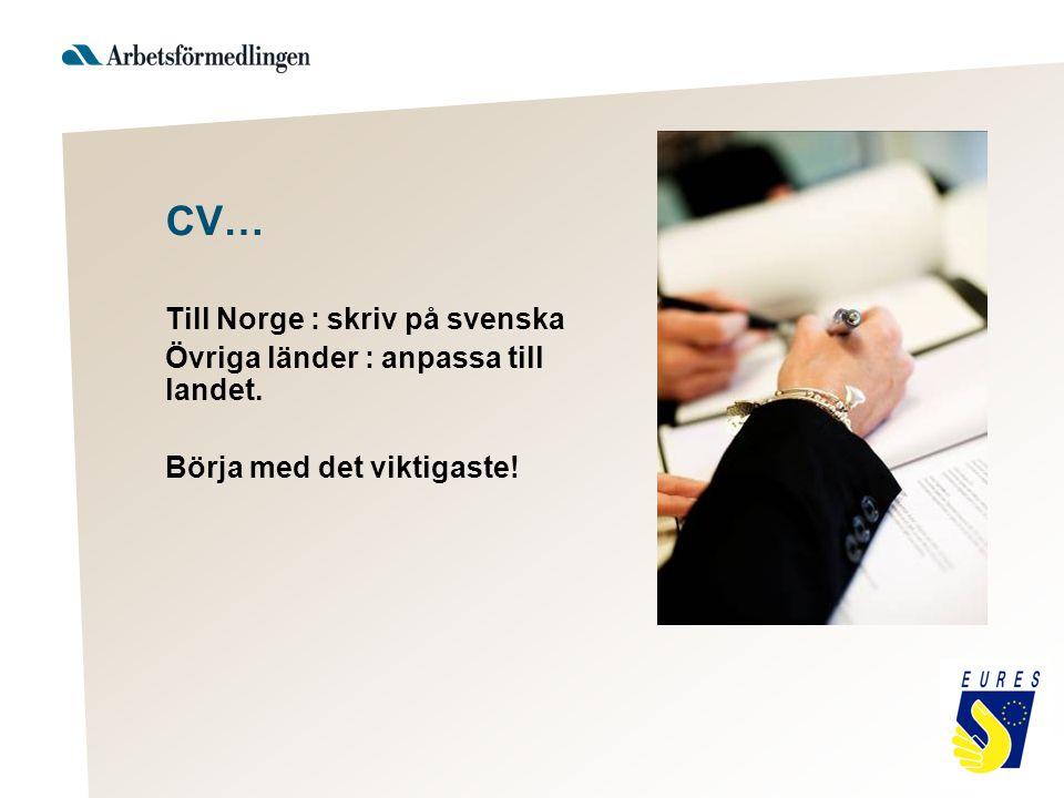 CV… Till Norge : skriv på svenska Övriga länder : anpassa till landet. Börja med det viktigaste!