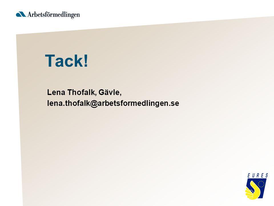 Tack! Lena Thofalk, Gävle, lena.thofalk@arbetsformedlingen.se