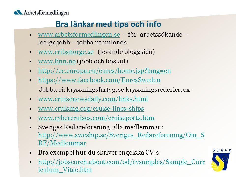 Bra länkar med tips och info www.arbetsformedlingen.se – för arbetssökande – lediga jobb – jobba utomlandswww.arbetsformedlingen.se www.cribsnorge.se