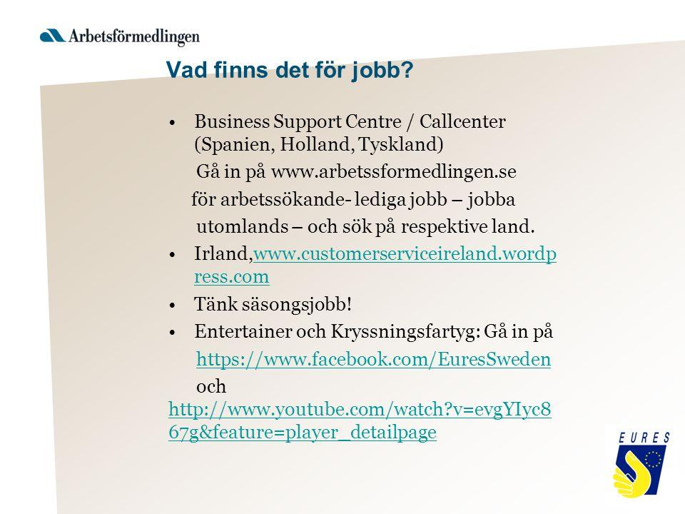 Vad finns det för jobb? Business Support Centre / Callcenter (Spanien, Holland, Tyskland) Gå in på www.arbetssformedlingen.se för arbetssökande- ledig