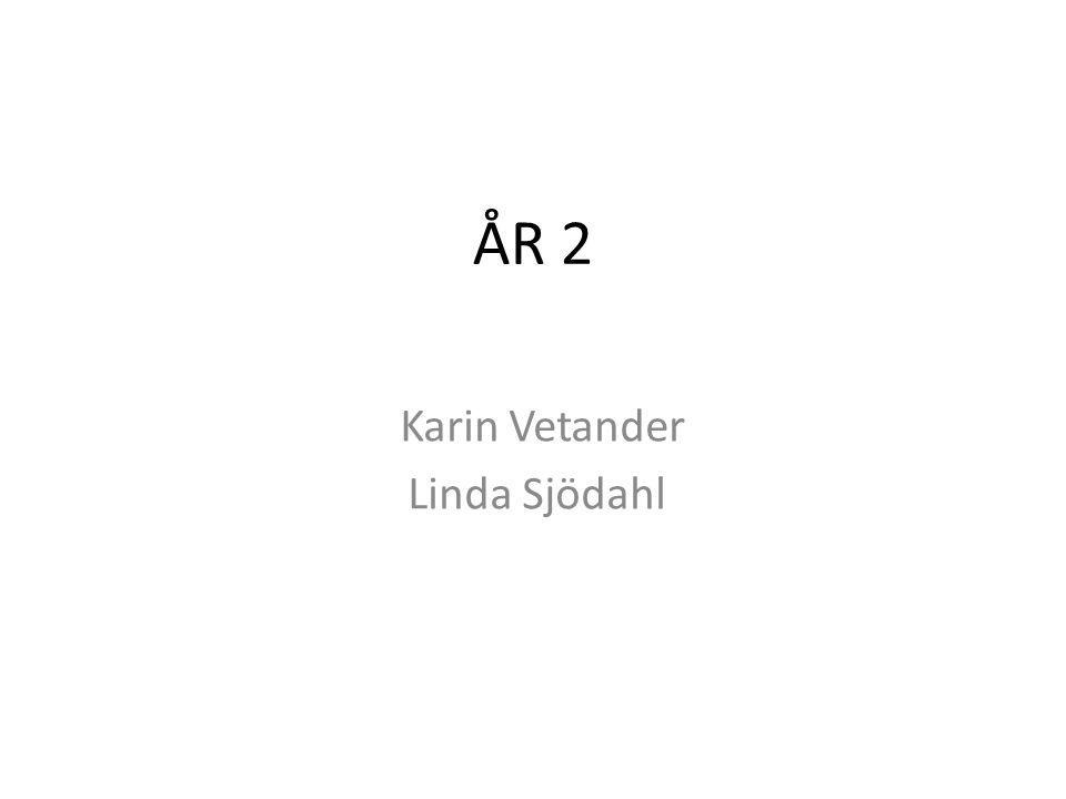 ÅR 2 Karin Vetander Linda Sjödahl